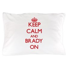 Keep Calm and Brady ON Pillow Case