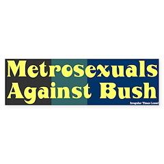 Metrosexuals Anti Bush Bumper Bumper Sticker