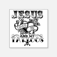 "JESUS LOVES ME AND MY TATTO Square Sticker 3"" x 3"""