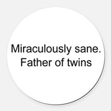 Sane father of twins Round Car Magnet