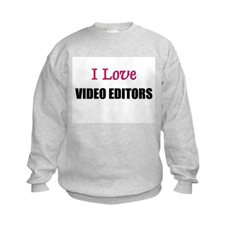 I Love VIDEO EDITORS Kids Sweatshirt