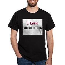 I Love VIDEO EDITORS T-Shirt