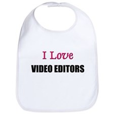 I Love VIDEO EDITORS Bib