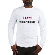 I Love VIBRAPHONISTS Long Sleeve T-Shirt