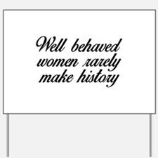 Well Behaved Women Yard Sign