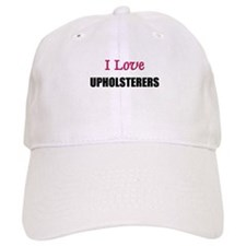 I Love UPHOLSTERERS Baseball Cap