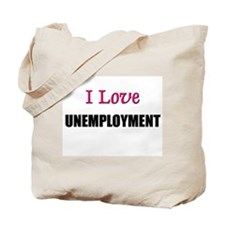 I Love UNEMPLOYMENT Tote Bag