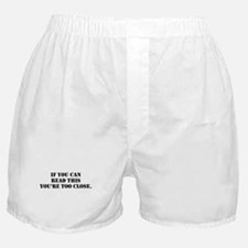 if you can read this you're too close. Boxer Short