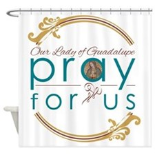 Our Lady of Guadalupe: Pray for Us Shower Curtain