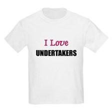 I Love UNDERTAKERS T-Shirt