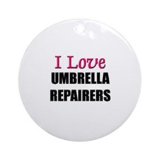 I Love UMBRELLA REPAIRERS Ornament (Round)