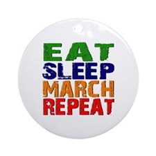 Eat Sleep March Repeat Round Ornament