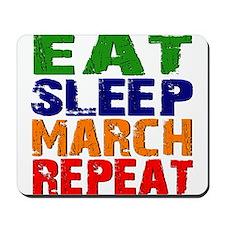 Eat Sleep March Repeat Mousepad