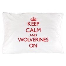 Keep calm and Wolverines On Pillow Case