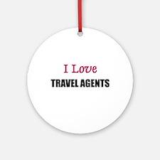 I Love TRAVEL AGENTS Ornament (Round)