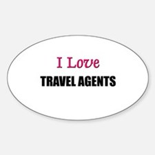 I Love TRAVEL AGENTS Oval Decal