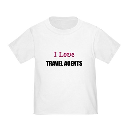 I Love TRAVEL AGENTS Toddler T-Shirt