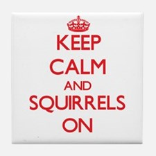 Keep calm and Squirrels On Tile Coaster