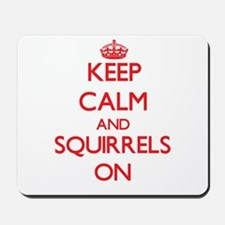 Keep calm and Squirrels On Mousepad