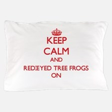 Keep calm and Red-Eyed Tree Frogs On Pillow Case