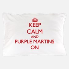 Keep calm and Purple Martins On Pillow Case