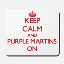 Keep calm and Purple Martins On Mousepad