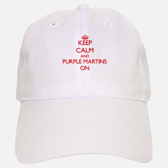 Keep calm and Purple Martins On Baseball Baseball Cap