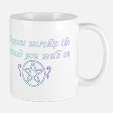 Pagans worship the ground you walk on Mugs