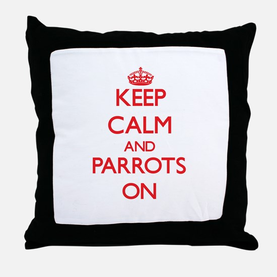 Keep calm and Parrots On Throw Pillow