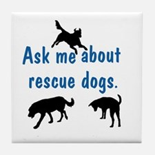 Ask About Rescue Dogs Tile Coaster