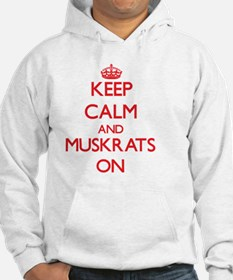 Keep calm and Muskrats On Jumper Hoody