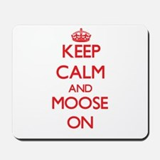 Keep calm and Moose On Mousepad
