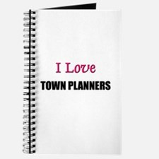 I Love TOWN PLANNERS Journal