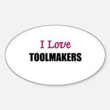 I Love TOOLMAKERS Oval Decal