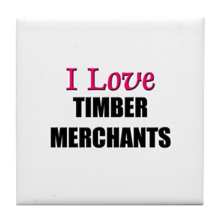 I Love TIMBER MERCHANTS Tile Coaster