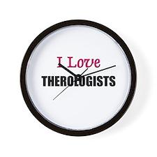 I Love THEROLOGISTS Wall Clock