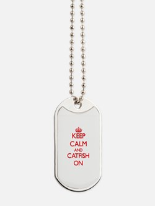 Keep calm and Catfish On Dog Tags