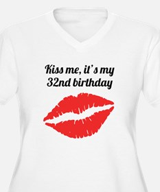 Kiss Me Its My 32nd Birthday Plus Size T-Shirt