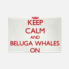 Keep calm and Beluga Whales On Magnets