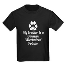 My Brother Is A German Wirehaired Pointer T-Shirt