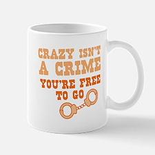 Crazy isnt a crime- You're free to go Mugs