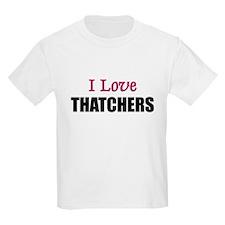 I Love THATCHERS T-Shirt