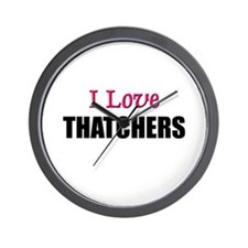 I Love THATCHERS Wall Clock