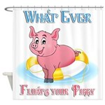 What Ever Floats Your Piggy Shower Curtain