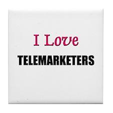 I Love TELEMARKETERS Tile Coaster