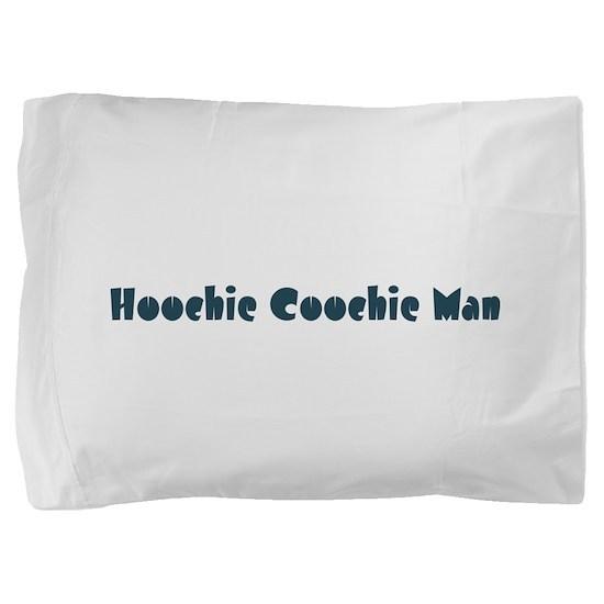 HoochieCoochieMan10.png Pillow Sham