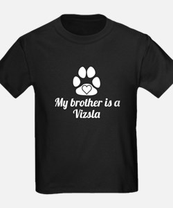 My Brother Is A Vizsla T-Shirt