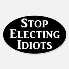 Stop Electing Idiots Sticker (oval)