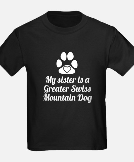 My Sister Is A Greater Swiss Mountain Dog T-Shirt