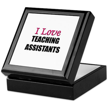 I Love TEACHING ASSISTANTS Keepsake Box
